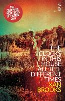 Book Cover for The Clocks in This House All Tell Different Times by Xan Brooks