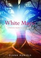 White Magic A Holistic Guide to Self Initiation by Elana Muriels