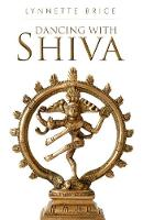 Dancing With Shiva by Lynnette Brice