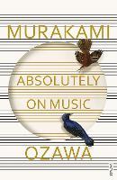 Absolutely on Music Conversations with Seiji Ozawa by Haruki Murakami, Seiji Ozawa