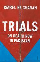 Trials On Death Row in Pakistan by Isabel Buchanan