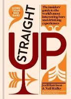 Straight Up Where to drink & what to drink on every continent by Joel Harrison, Neil Ridley