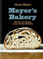 Meyer's Bakery Bread and Baking in the Nordic Kitchen by Claus Meyer