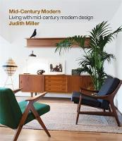Miller's Mid-Century Modern Living with Mid-Century Modern Design by Judith Miller