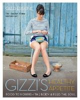 Gizzi's Healthy Appetite Food to nourish the body and feed the soul by Gizzi Erskine