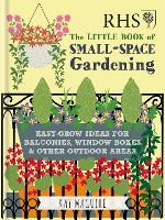 RHS Little Book of Small-Space Gardening Easy-grow Ideas for Balconies, Window Boxes & Other Outdoor Areas by Kay Maguire