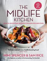 The Midlife Kitchen health-boosting recipes for midlife & beyond by Mimi Spencer, Sam Rice