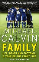 Family Life, Death and Football: A Year on the Frontline with a Proper Club by Michael Calvin