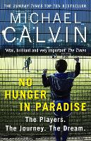No Hunger In Paradise The Players. The Journey. The Dream by Michael Calvin