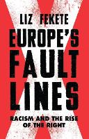 Europe's Fault Lines Racism and the Rise of the Right by Elizabeth Fekete