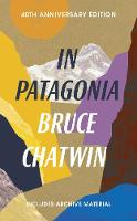 In Patagonia 40th Anniversary Edition by Bruce Chatwin