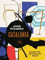 Catalonia Recipes from Barcelona and Beyond by Jose Pizarro