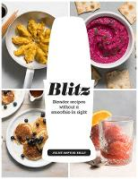 Blitz Blender recipes without a smoothie in sight by Juliet Baptiste-Kelly