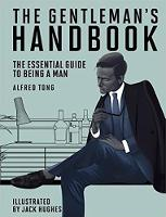 The Gentleman's Handbook The Essential Guide to Being a Man by Alfred Tong