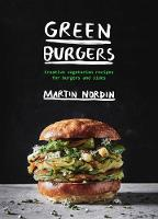 Green Burgers Creative vegetarian recipes for burgers and sides by Martin Nordin