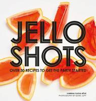 Jello Shots Over 30 recipes to get the party started by Sabrina Fauda-Role