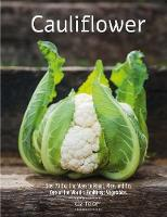 Cauliflower Over 70 Exciting Ways to Roast, Rice, and Fry One of the World's Healthiest Vegetables by Oz Telem
