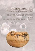Interpreting the Seventh Century BC Tradition and Innovation by Xenia Charalambidou