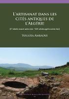 L'artisanat dans les cites antiques de l'Algerie (Ier siecle avant notre ere -VIIe siecle apres notre ere) by Touatia Amraoui