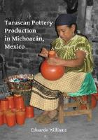 Tarascan Pottery Production in Michoacan, Mexico An Ethnoarchaeological Perspective by Eduardo Williams