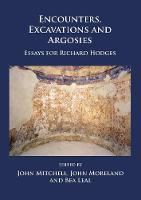 Encounters, Excavations and Argosies Essays for Richard Hodges by John Moreland