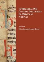 Foreigners and Outside Influences in Medieval Norway by Stian Suppersberger Hamre
