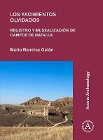 Los yacimientos olvidados: registro y musealizacion de campos de batalla by Mario Ramirez Galan