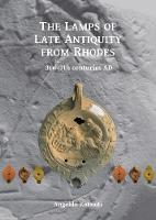 The Lamps of Late Antiquity from Rhodes 3rd-7th centuries AD by Angeliki Katsioti