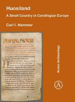 Huosiland: A Small Country in Carolingian Europe by Carl I. Hammer