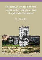 The Roman Bridge between Dolni Vadin (Bulgaria) and Grojdibodu (Romania) by Dorel Bondoc