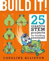 Build It! 25 creative STEM projects for budding engineers by Caroline B. Alliston