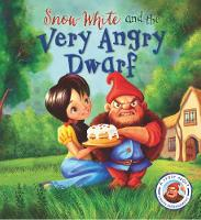 Fairytales Gone Wrong: Snow White and the Very Angry Dwarf A story about anger management by Steve Smallman