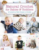 Natural Crochet for Babies & Toddlers 12 Luxurious Yarn Projects to Crochet by Tina Barrett