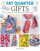 Gifts 25 Projects to Make from Short Lengths of Fabric by Jemima Schlee