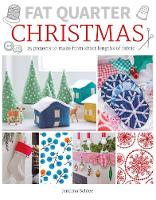 Fat Quarter: Christmas 25 Projects to Make from Short Lengths of Fabric by Jemima Schlee