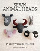 Sewn Animal Heads 15 Trophy Heads to Stitch by Vanessa Mooncie
