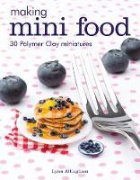 Making Mini Food 30 Polymer Clay Miniatures by Lynn Allingham