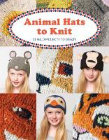 Animal Hats to Knit 12 Wild Projects to Create by Luise Roberts
