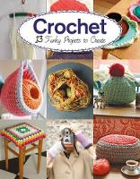Crochet 13 Funky Projects to Crochet by Claire Culley, Amy Phipps