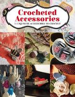 Crocheted Accessories 11 Exquisite Accessories to Crochet by Vanessa Mooncie