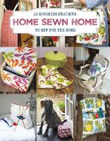 Home Sewn Home 12 Gorgeous Projects to Sew for the Home by Sally Walton