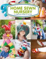Home Sewn Nursery 12 Gorgeous Projects to Sew for the Nursery by Tina Barrett
