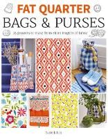Fat Quarter: Bags & Purses 25 Projects to Make from Short Lengths of Fabric by Susie Johns