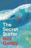 The Secret Surfer by Iain Gately