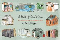 A Hut of One's Own How to Make the Most of Your Allotment Shed by Emily Chappell