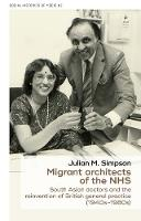 Migrant Architects of the NHS South Asian Doctors and the Reinvention of British General Practice (1940s-1980s) by Julian Simpson