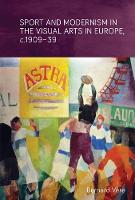 Sport and Modernism in the Visual Arts in Europe, <I>C</I>.1909-39 by Bernard Vere