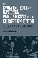 The Evolving Role of National Parliaments in the European Union Ireland as a Case Study by Gavin Barrett
