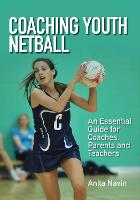 Coaching Youth Netball An Essential Guide for Coaches, Parents and Teachers by Anita Navin