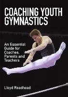 Coaching Youth Gymnastics An Essential Guide for Coaches, Parents and Teachers by Lloyd Readhead